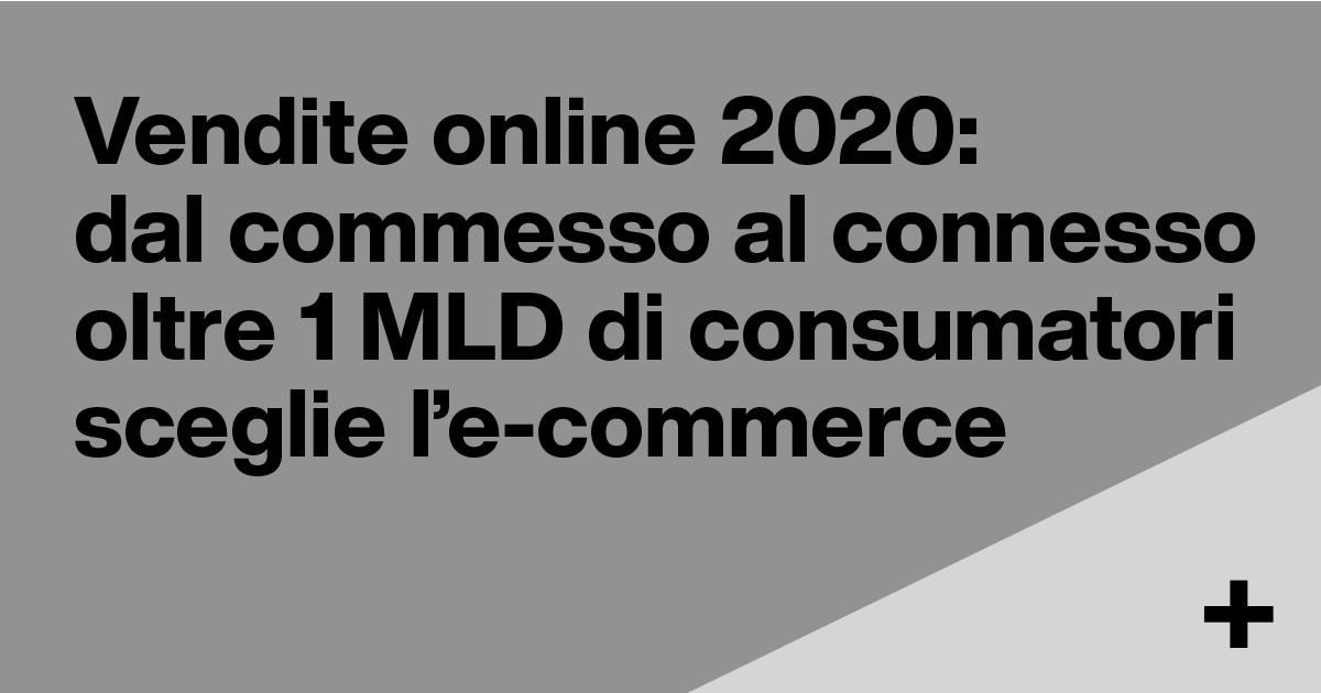 Vendite online 2020: dal commesso al connesso, oltre 1 miliardo di consumatori sceglie l'e-commerce